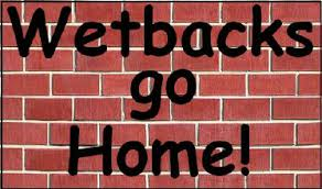 Wetbacks go home.