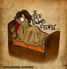I see dumb people