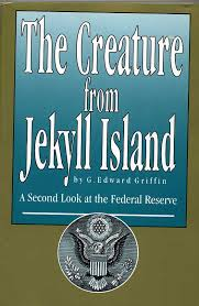 http://search.aol.com/aol/imageDetails?s_it=imageDetails&q=creature+from+jekyll+island&img=http://www.orwelltoday.com/jekyllbk.jpg&site=&host=http://www.orwelltoday.com/jekyllislandbook.shtml&width=95&height=145&thumbUrl=http://images-partners-tbn.google.com/images?q=tbn:h_ds9lzUFb6jaM:www.orwelltoday.com/jekyllbk.jpg&b=image?invocationType=rboxImgDtls&query=creature%20from%20jekyll%20island&icid=snap-pic&flv=1&imgHeight=856&imgWidth=559&imgTitle=<b>CREATURE</b>+<b>FROM</b>+<b>JEKYLL</b>+<b>ISLAND</b>&imgSize=66657&hostName=www.orwelltoday.com